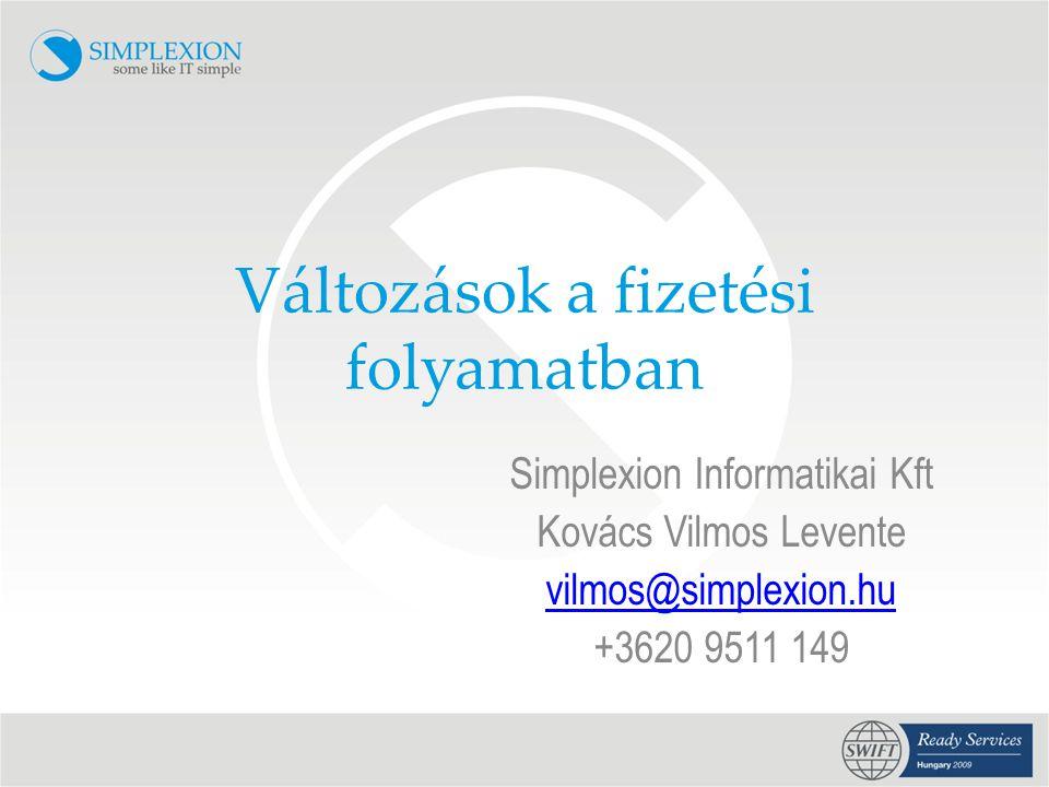 Változások a fizetési folyamatban Simplexion Informatikai Kft Kovács Vilmos Levente vilmos@simplexion.hu +3620 9511 149