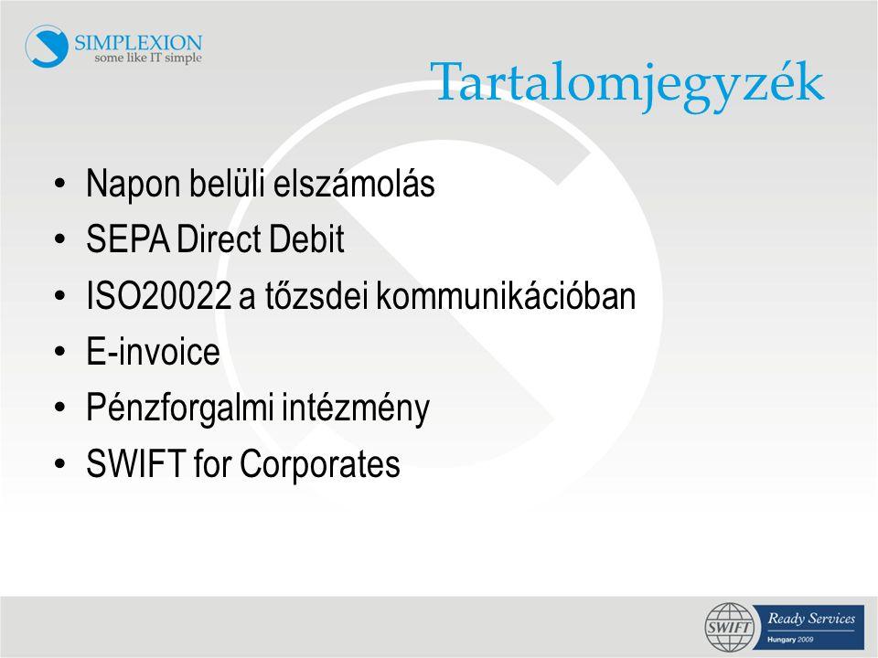 Tartalomjegyzék • Napon belüli elszámolás • SEPA Direct Debit • ISO20022 a tőzsdei kommunikációban • E-invoice • Pénzforgalmi intézmény • SWIFT for Corporates