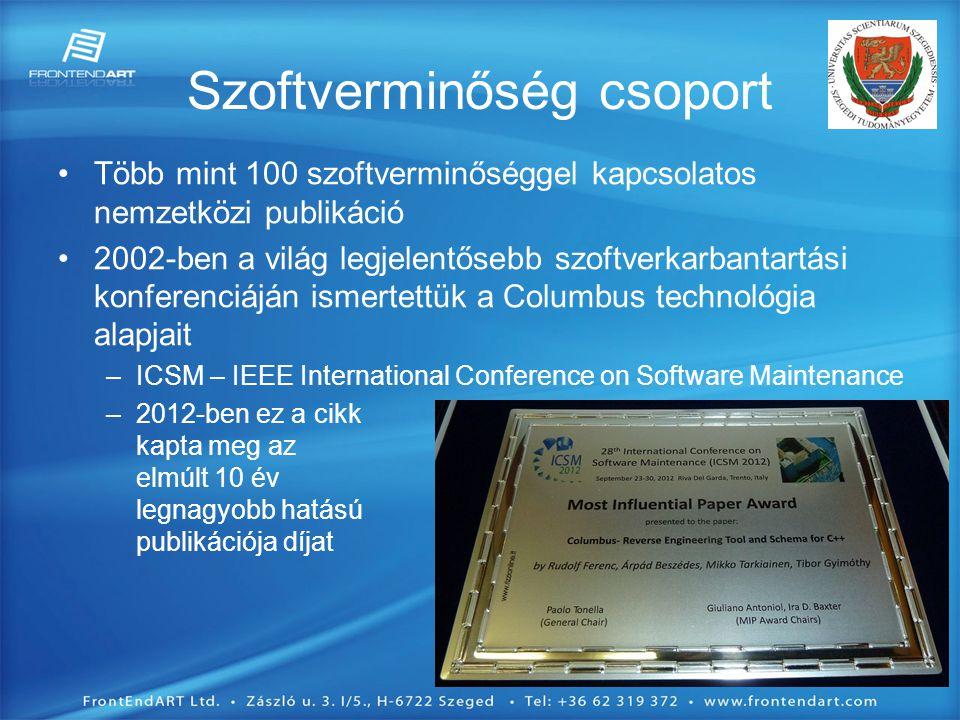 Szoftverminőség csoport •Több mint 100 szoftverminőséggel kapcsolatos nemzetközi publikáció •2002-ben a világ legjelentősebb szoftverkarbantartási konferenciáján ismertettük a Columbus technológia alapjait –ICSM – IEEE International Conference on Software Maintenance –2012-ben ez a cikk kapta meg az elmúlt 10 év legnagyobb hatású publikációja díjat