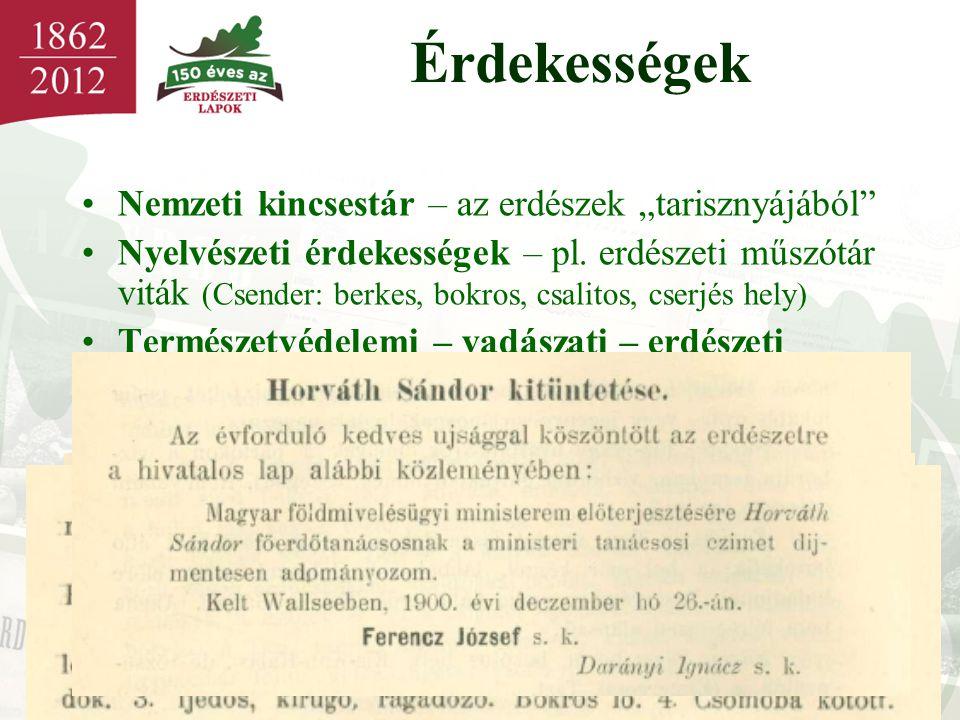 """Érdekességek •Nemzeti kincsestár – az erdészek """"tarisznyájából"""" •Nyelvészeti érdekességek – pl. erdészeti műszótár viták (Csender: berkes, bokros, csa"""