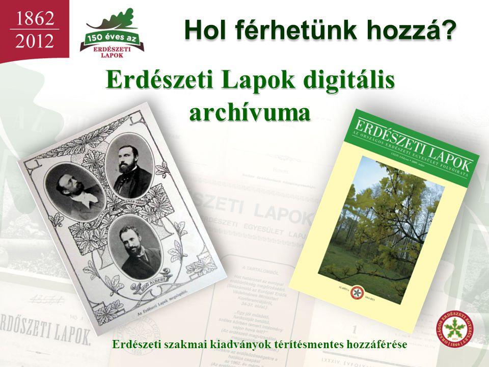 Erdészeti szakmai kiadványok térítésmentes hozzáférése Erdészeti Lapok digitális archívuma Hol férhetünk hozzá?