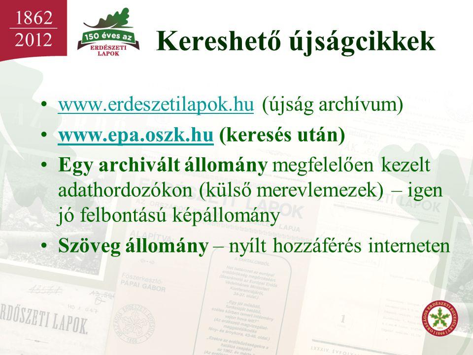 Kereshető újságcikkek •www.erdeszetilapok.hu (újság archívum)www.erdeszetilapok.hu •www.epa.oszk.hu (keresés után)www.epa.oszk.hu •Egy archivált állom