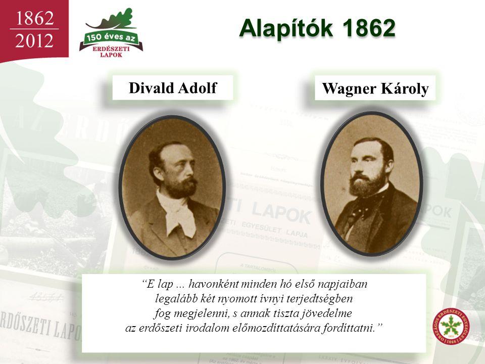 """Alapítók 1862 Wagner Károly Divald Adolf """"E lap... havonként minden hó első napjaiban legalább két nyomott ívnyi terjedtségben fog megjelenni, s annak"""