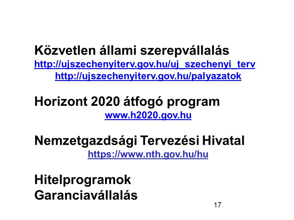 17 Közvetlen állami szerepvállalás http://ujszechenyiterv.gov.hu/uj_szechenyi_terv http://ujszechenyiterv.gov.hu/palyazatok Horizont 2020 átfogó progr