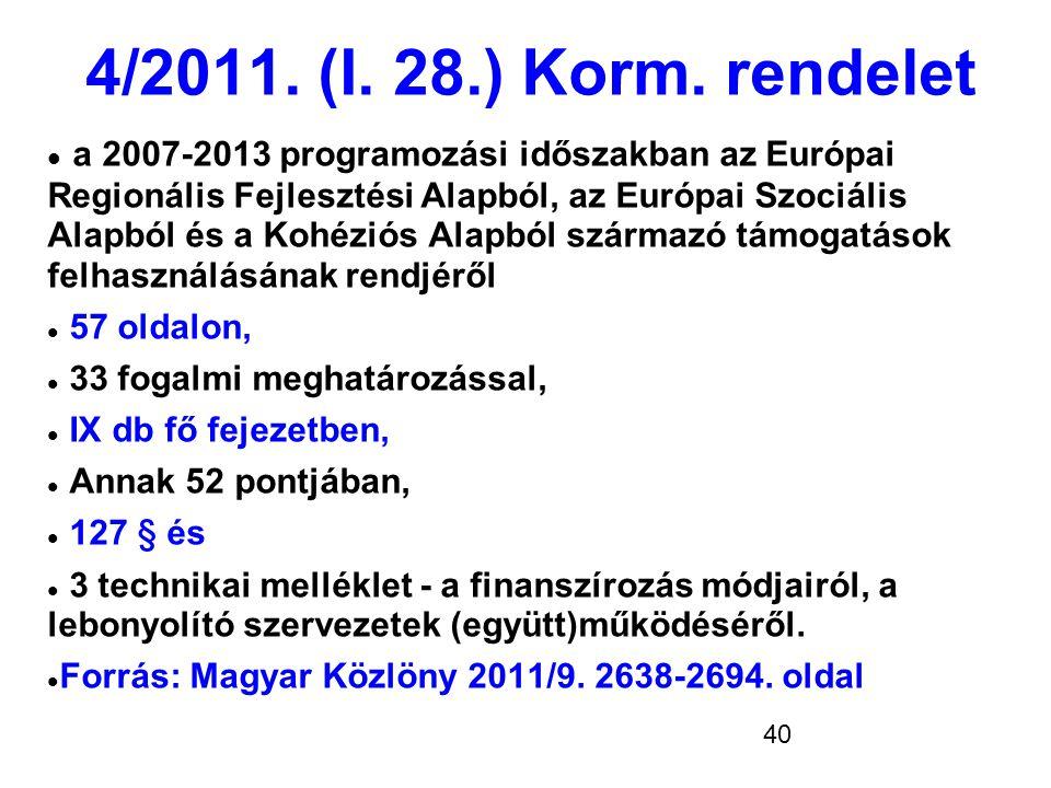40 4/2011. (I. 28.) Korm. rendelet  a 2007-2013 programozási időszakban az Európai Regionális Fejlesztési Alapból, az Európai Szociális Alapból és a
