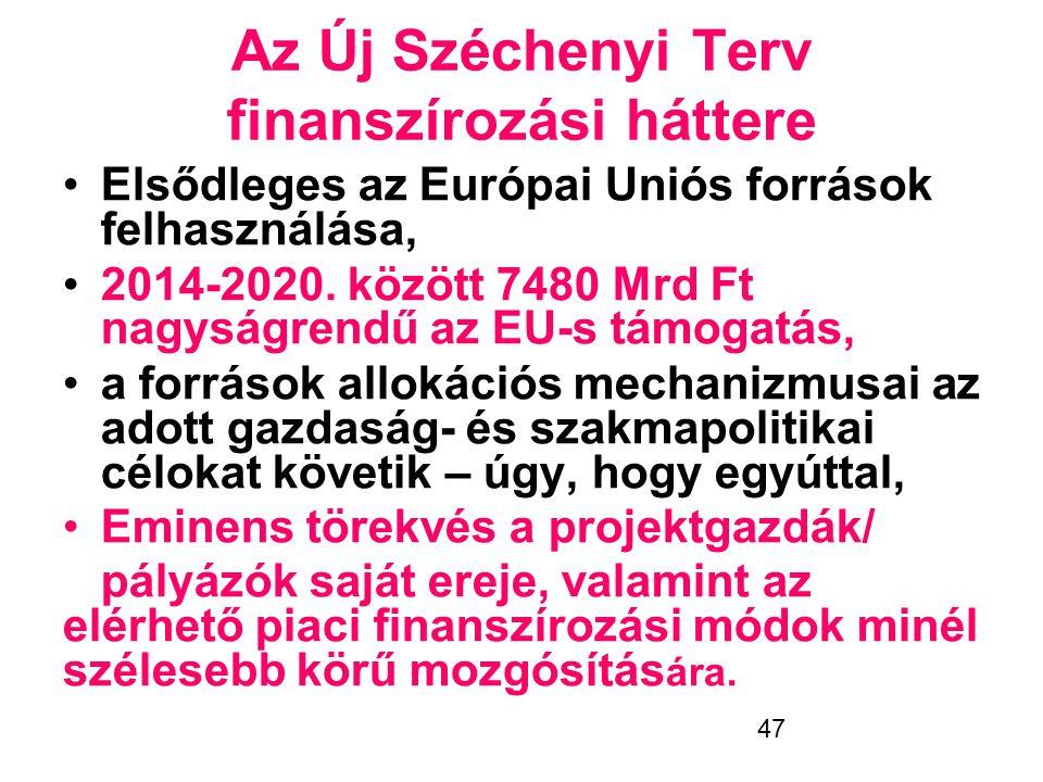 47 Az Új Széchenyi Terv finanszírozási háttere •Elsődleges az Európai Uniós források felhasználása, •2014-2020. között 7480 Mrd Ft nagyságrendű az EU-