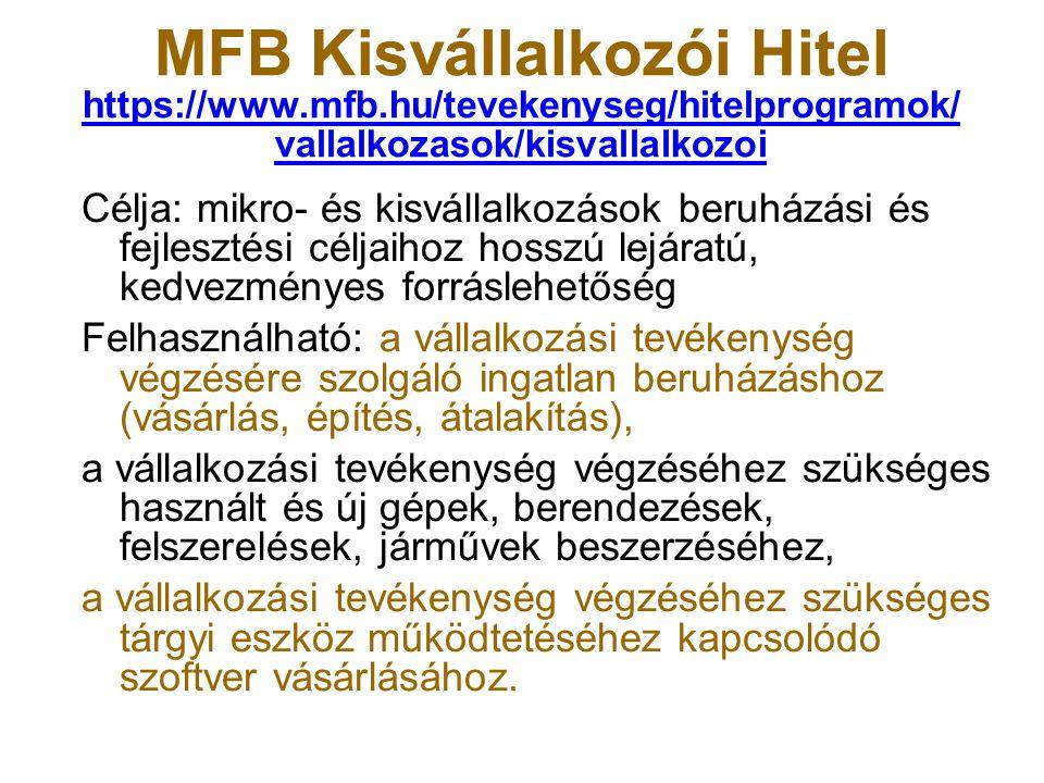 MFB Kisvállalkozói Hitel https://www.mfb.hu/tevekenyseg/hitelprogramok/ vallalkozasok/kisvallalkozoi Célja: mikro- és kisvállalkozások beruházási és f