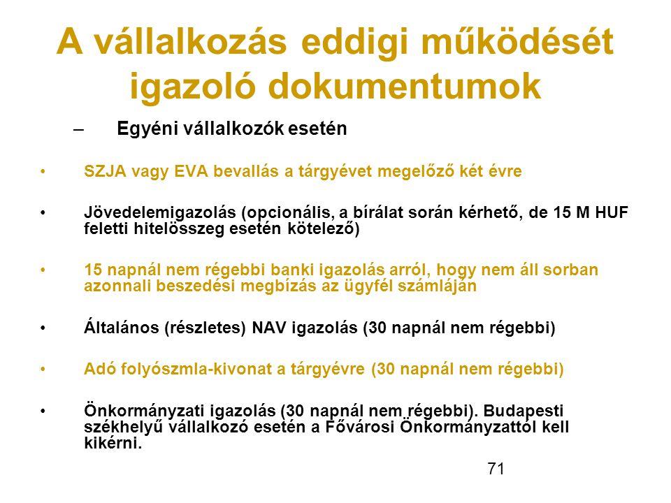 71 A vállalkozás eddigi működését igazoló dokumentumok – Egyéni vállalkozók esetén •SZJA vagy EVA bevallás a tárgyévet megelőző két évre •Jövedelemiga