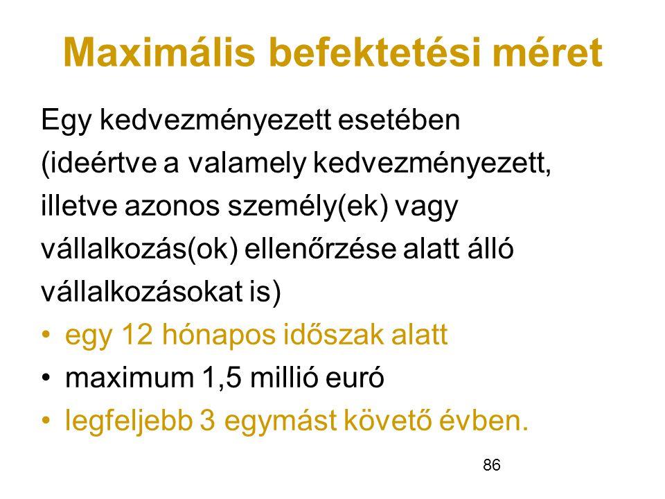 86 Maximális befektetési méret Egy kedvezményezett esetében (ideértve a valamely kedvezményezett, illetve azonos személy(ek) vagy vállalkozás(ok) elle