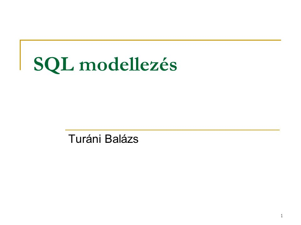 1 SQL modellezés Turáni Balázs