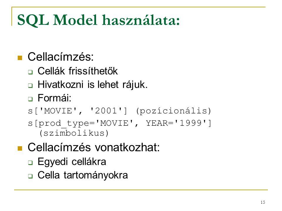 15 SQL Model használata:  Cellacímzés:  Cellák frissíthetők  Hivatkozni is lehet rájuk.  Formái: s['MOVIE', '2001'] (pozícionális) s[prod_type='MO