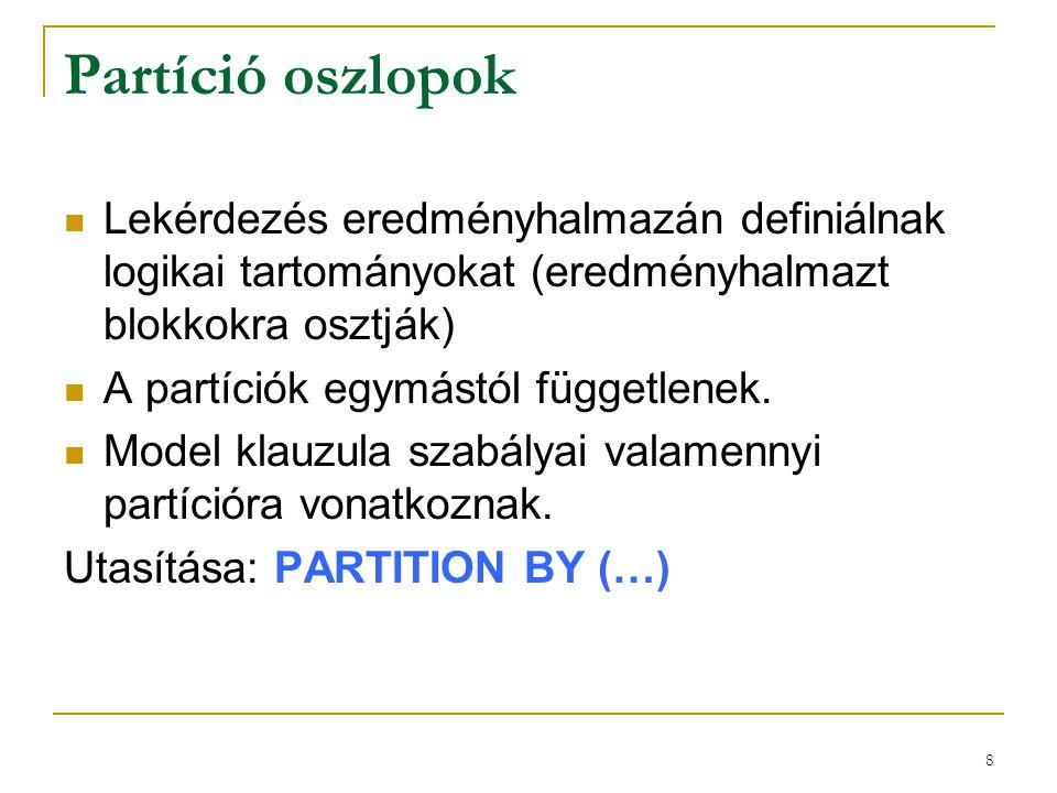 8 Partíció oszlopok  Lekérdezés eredményhalmazán definiálnak logikai tartományokat (eredményhalmazt blokkokra osztják)  A partíciók egymástól függet