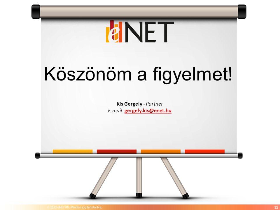 Köszönöm a figyelmet! Kis Gergely - Partner E-mail: gergely.kis@enet.hu 15