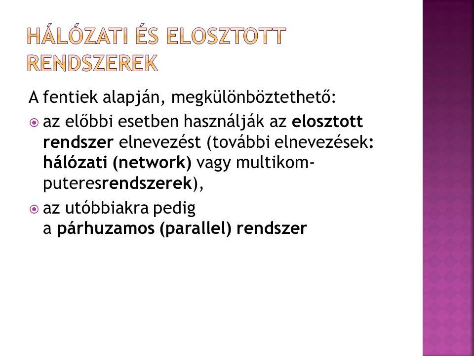 A fentiek alapján, megkülönböztethető:  az előbbi esetben használják az elosztott rendszer elnevezést (további elnevezések: hálózati (network) vagy m