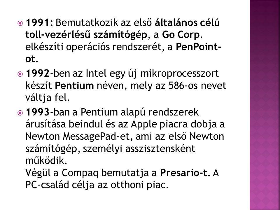  1991: Bemutatkozik az első általános célú toll-vezérlésű számítógép, a Go Corp. elkészíti operációs rendszerét, a PenPoint- ot.  1992-ben az Intel