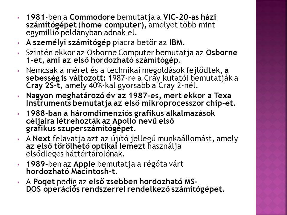• 1981-ben a Commodore bemutatja a VIC-20-as házi számítógépet (home computer), amelyet több mint egymillió példányban adnak el. • A személyi számítóg