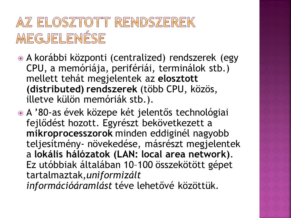  A korábbi központi (centralized) rendszerek (egy CPU, a memóriája, perifériái, terminálok stb.) mellett tehát megjelentek az elosztott (distributed) rendszerek (több CPU, közös, illetve külön memóriák stb.).