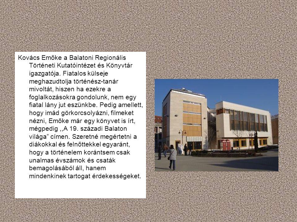 Kovács Emőke a Balatoni Regionális Történeti Kutatóintézet és Könyvtár igazgatója. Fiatalos külseje meghazudtolja történész-tanár mivoltát, hiszen ha