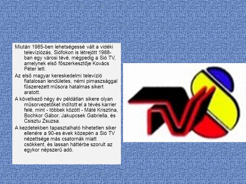 Miután 1985-ben lehetségessé vált a vidéki televíziózás, Siófokon is létrejött 1988- ban egy városi tévé, mégpedig a Sió TV, amelynek első főszerkeszt