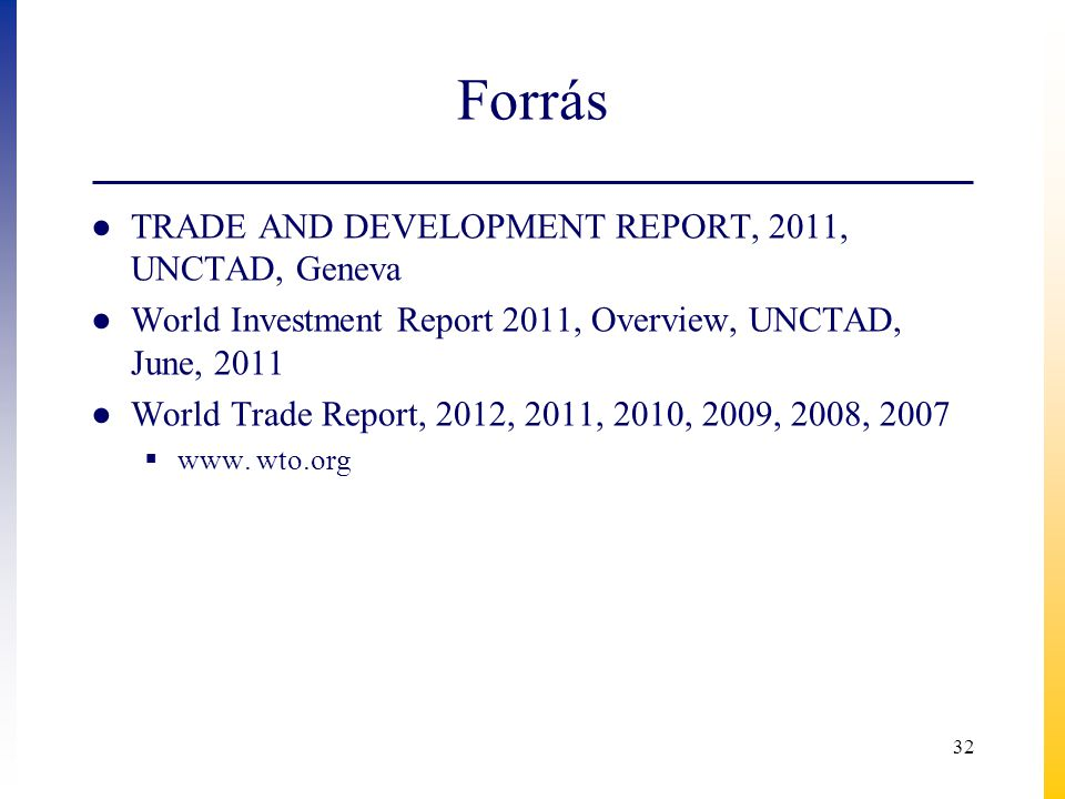 Forrás ● TRADE AND DEVELOPMENT REPORT, 2011, UNCTAD, Geneva ● World Investment Report 2011, Overview, UNCTAD, June, 2011 ● World Trade Report, 2012, 2