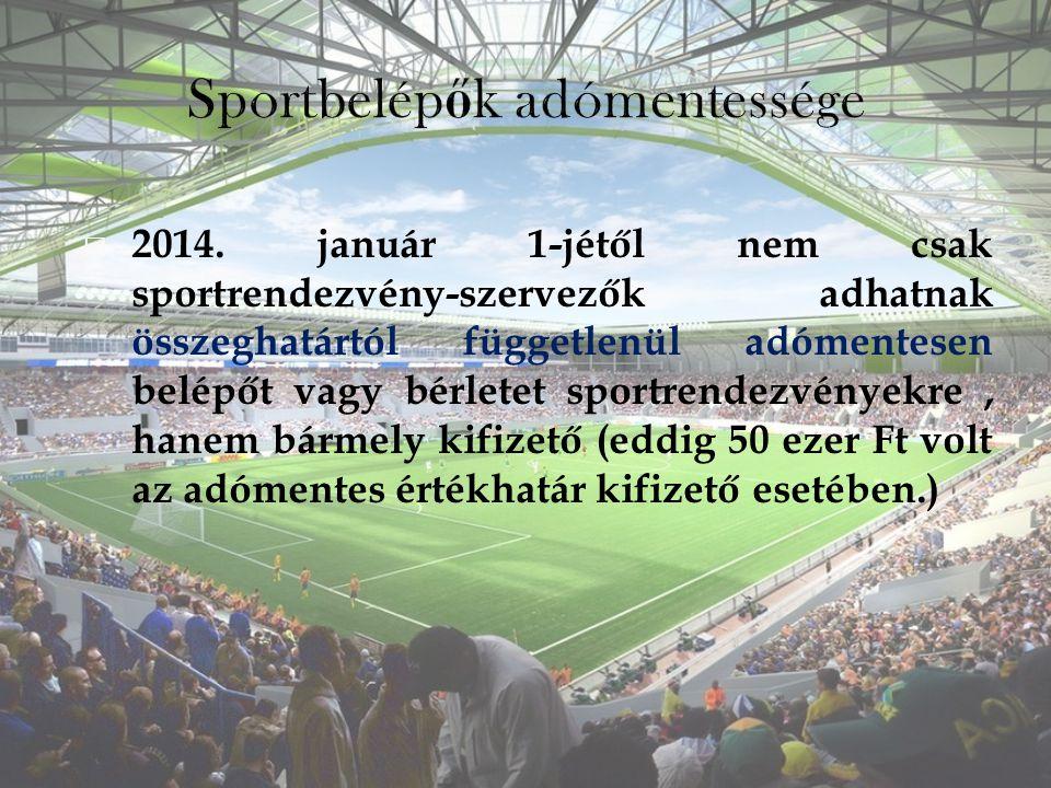  2014. január 1-jétől nem csak sportrendezvény-szervezők adhatnak összeghatártól függetlenül adómentesen belépőt vagy bérletet sportrendezvényekre, h