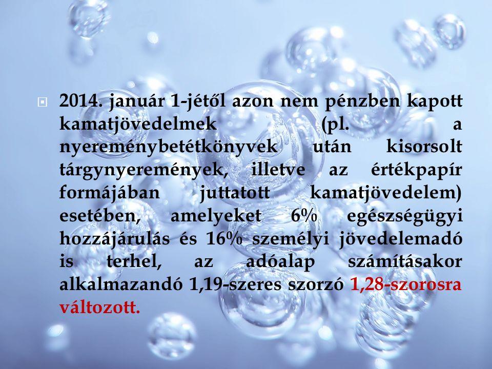  2014. január 1-jétől azon nem pénzben kapott kamatjövedelmek (pl. a nyereménybetétkönyvek után kisorsolt tárgynyeremények, illetve az értékpapír for