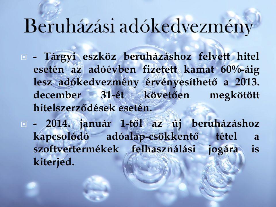  - Tárgyi eszköz beruházáshoz felvett hitel esetén az adóévben fizetett kamat 60%-áig lesz adókedvezmény érvényesíthető a 2013. december 31-ét követő