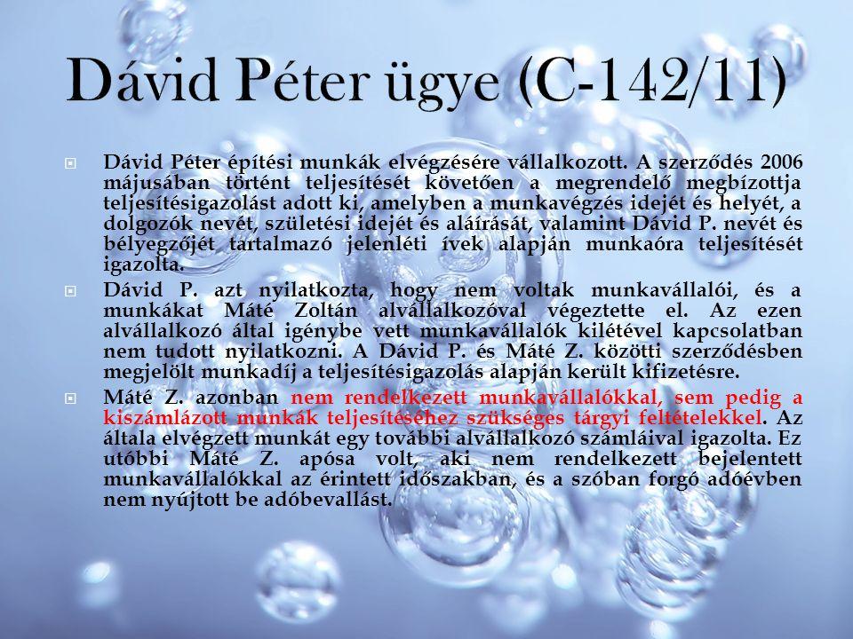  Dávid Péter építési munkák elvégzésére vállalkozott. A szerződés 2006 májusában történt teljesítését követően a megrendelő megbízottja teljesítésiga