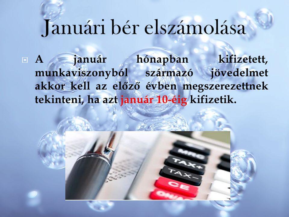  A január hónapban kifizetett, munkaviszonyból származó jövedelmet akkor kell az előző évben megszerezettnek tekinteni, ha azt január 10-éig kifizeti