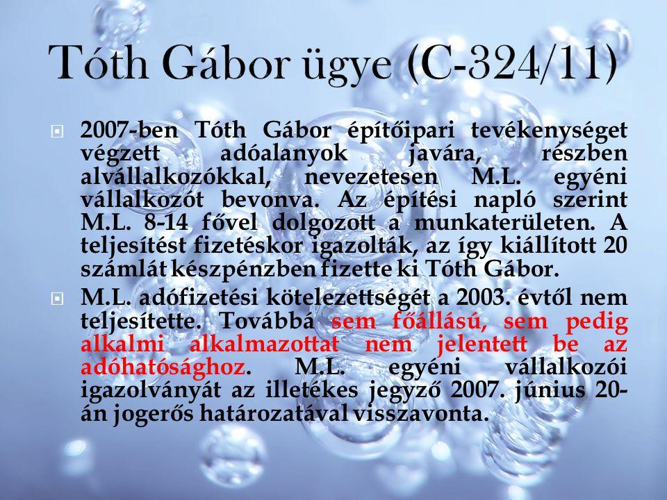  2007-ben Tóth Gábor építőipari tevékenységet végzett adóalanyok javára, részben alvállalkozókkal, nevezetesen M.L. egyéni vállalkozót bevonva. Az ép