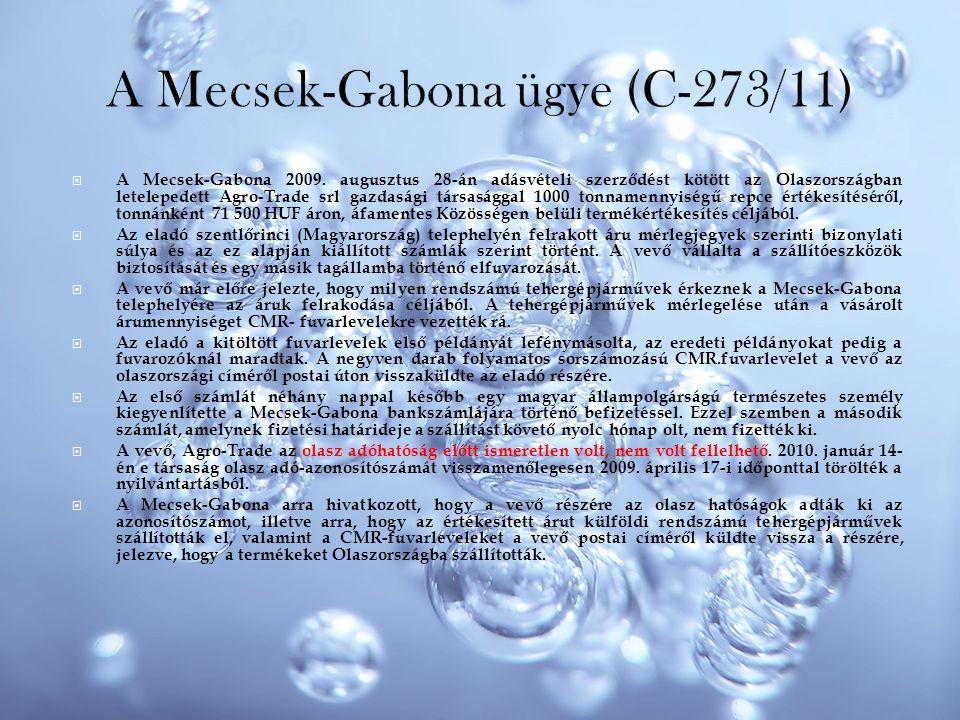  A Mecsek-Gabona 2009. augusztus 28-án adásvételi szerződést kötött az Olaszországban letelepedett Agro-Trade srl gazdasági társasággal 1000 tonnamen