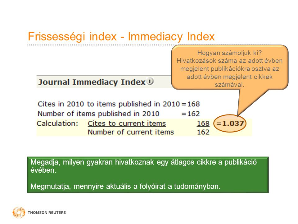Frissességi index - Immediacy Index Megadja, milyen gyakran hivatkoznak egy átlagos cikkre a publikáció évében. Megmutatja, mennyire aktuális a folyói