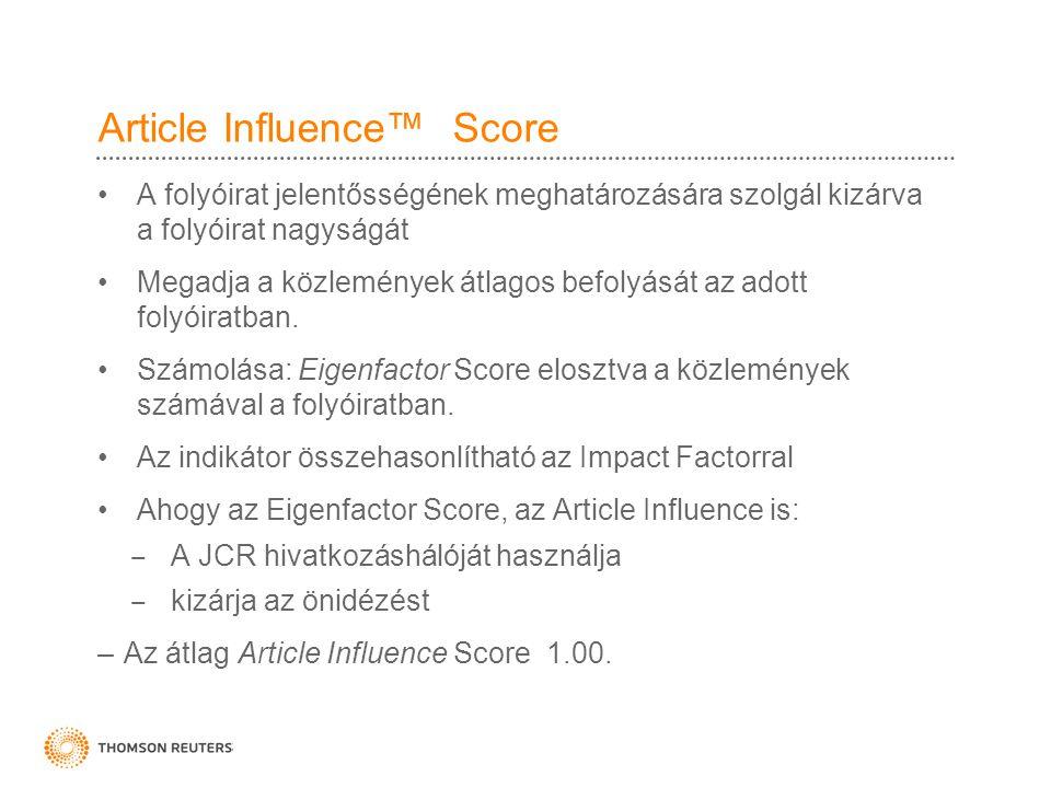 Article Influence™ Score •A folyóirat jelentősségének meghatározására szolgál kizárva a folyóirat nagyságát •Megadja a közlemények átlagos befolyását az adott folyóiratban.