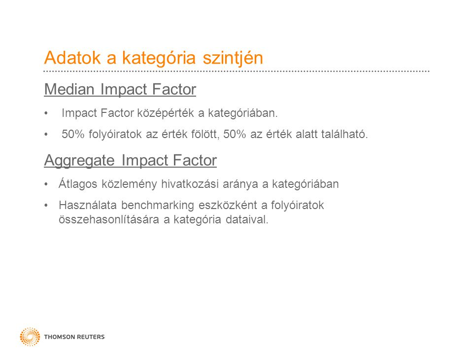Adatok a kategória szintjén Median Impact Factor •Impact Factor középérték a kategóriában. •50% folyóiratok az érték fölött, 50% az érték alatt találh