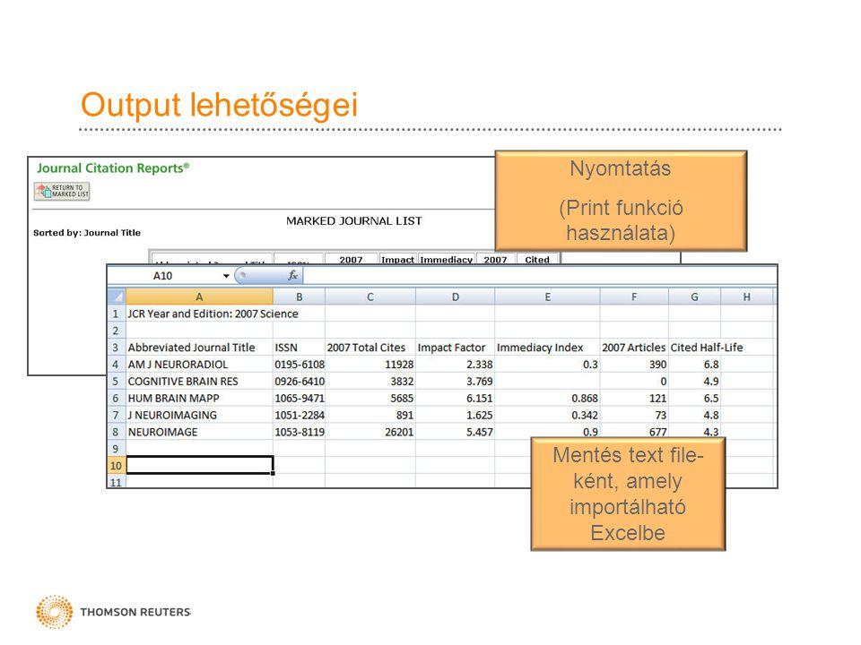 Output lehetőségei Nyomtatás (Print funkció használata) Mentés text file- ként, amely importálható Excelbe
