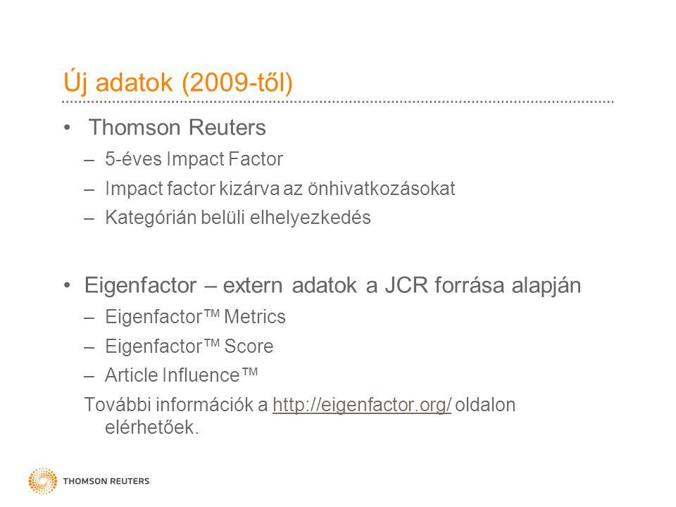 Új adatok (2009-től) •Thomson Reuters –5-éves Impact Factor –Impact factor kizárva az önhivatkozásokat –Kategórián belüli elhelyezkedés •Eigenfactor – extern adatok a JCR forrása alapján –Eigenfactor™ Metrics –Eigenfactor™ Score –Article Influence™ További információk a http://eigenfactor.org/ oldalon elérhetőek.http://eigenfactor.org/