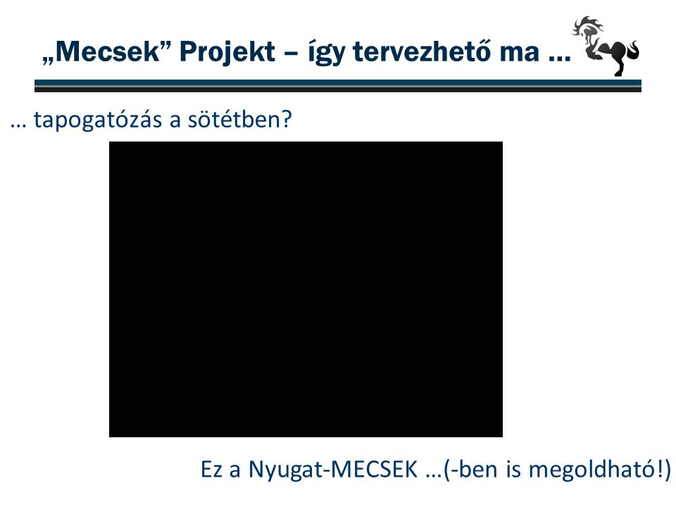 """… tapogatózás a sötétben? 23 """"Mecsek"""" Projekt – így tervezhető ma … Ez a Nyugat-MECSEK …(-ben is megoldható!)"""