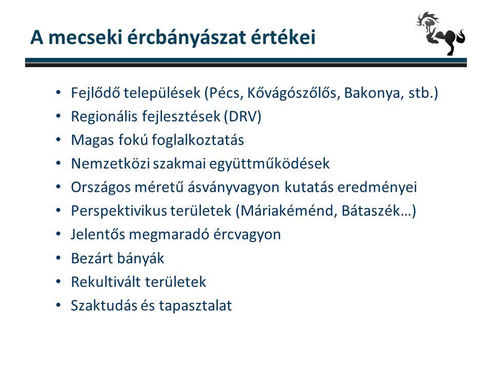 A mecseki ércbányászat értékei • Fejlődő települések (Pécs, Kővágószőlős, Bakonya, stb.) • Regionális fejlesztések (DRV) • Magas fokú foglalkoztatás •