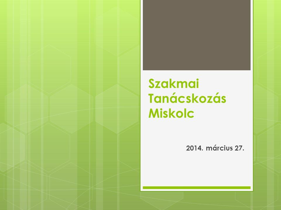 Szakmai Tanácskozás Miskolc 2014. március 27.