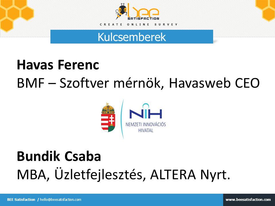 CREATE ONLINE SURVEY www.beesatisfaction.com BEE Satisfaction / hello@beesatisfaction.com Kulcsemberek Havas Ferenc BMF – Szoftver mérnök, Havasweb CEO Bundik Csaba MBA, Üzletfejlesztés, ALTERA Nyrt.