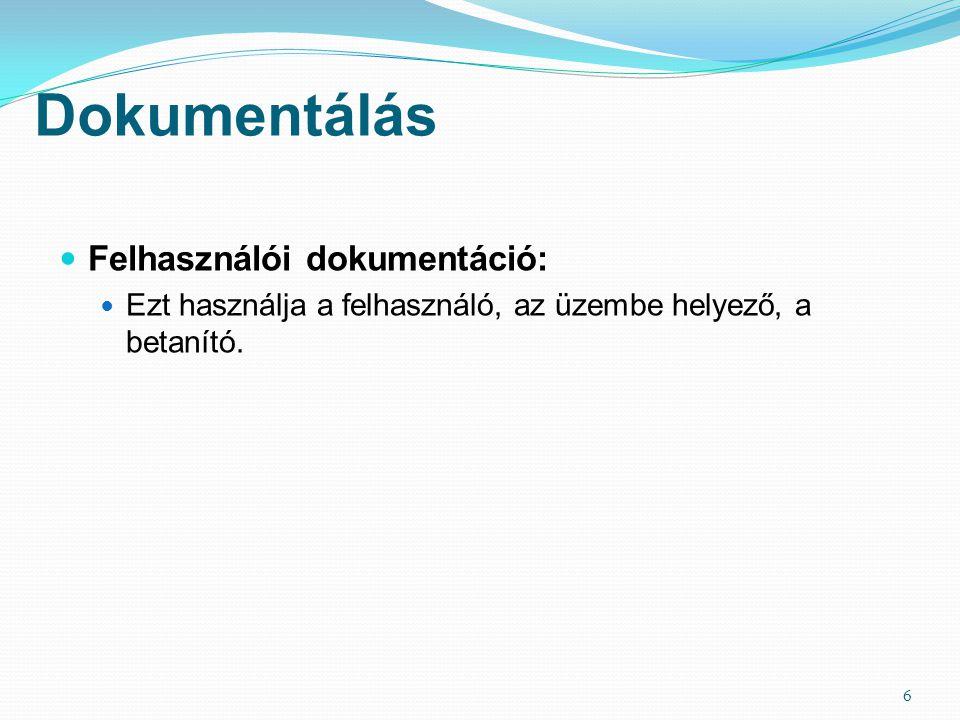 Dokumentálás  Felhasználói dokumentáció:  Ezt használja a felhasználó, az üzembe helyező, a betanító. 6