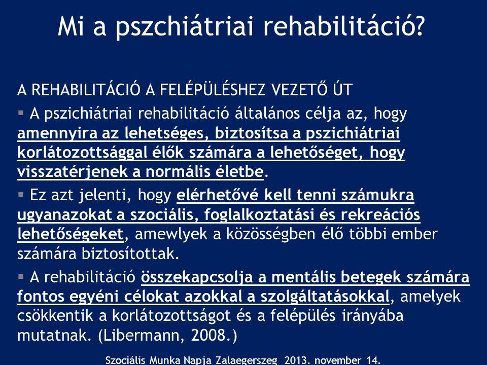 Mi a pszchiátriai rehabilitáció? A REHABILITÁCIÓ A FELÉPÜLÉSHEZ VEZETŐ ÚT  A pszichiátriai rehabilitáció általános célja az, hogy amennyira az lehets
