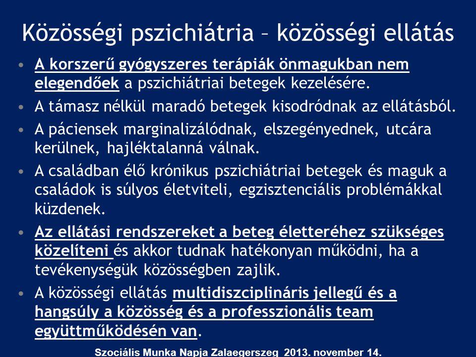 Közösségi pszichiátria – közösségi ellátás •A korszerű gyógyszeres terápiák önmagukban nem elegendőek a pszichiátriai betegek kezelésére. •A támasz né