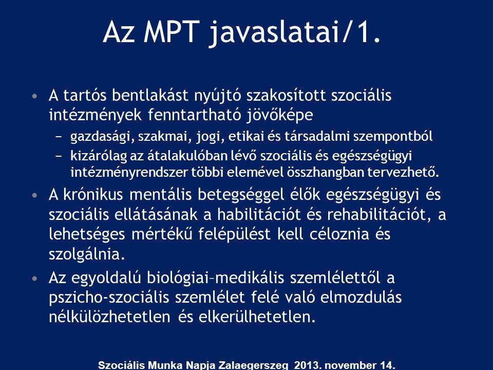 Az MPT javaslatai/1. •A tartós bentlakást nyújtó szakosított szociális intézmények fenntartható jövőképe −gazdasági, szakmai, jogi, etikai és társadal