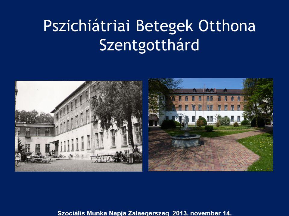 Pszichiátriai Betegek Otthona Szentgotthárd Szociális Munka Napja Zalaegerszeg 2013. november 14.