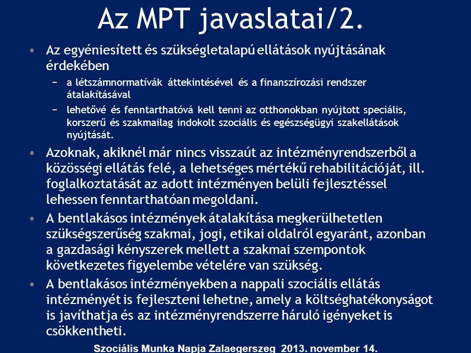 Az MPT javaslatai/2. •Az egyéniesített és szükségletalapú ellátások nyújtásának érdekében −a létszámnormatívák áttekintésével és a finanszírozási rend
