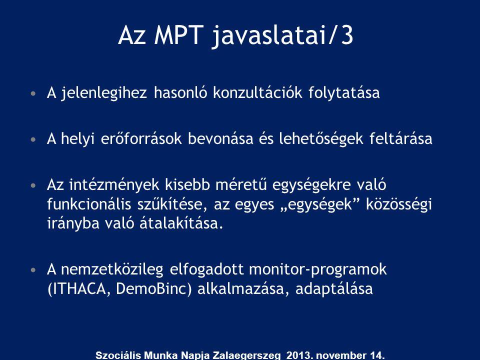 Az MPT javaslatai/3 •A jelenlegihez hasonló konzultációk folytatása •A helyi erőforrások bevonása és lehetőségek feltárása •Az intézmények kisebb mére