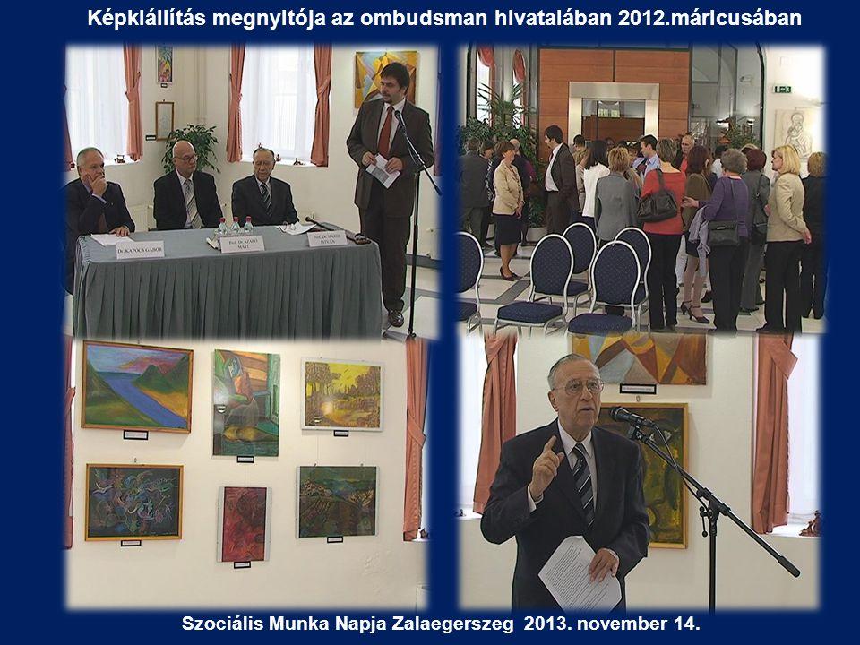 Képkiállítás megnyitója az ombudsman hivatalában 2012.máricusában Szociális Munka Napja Zalaegerszeg 2013. november 14.