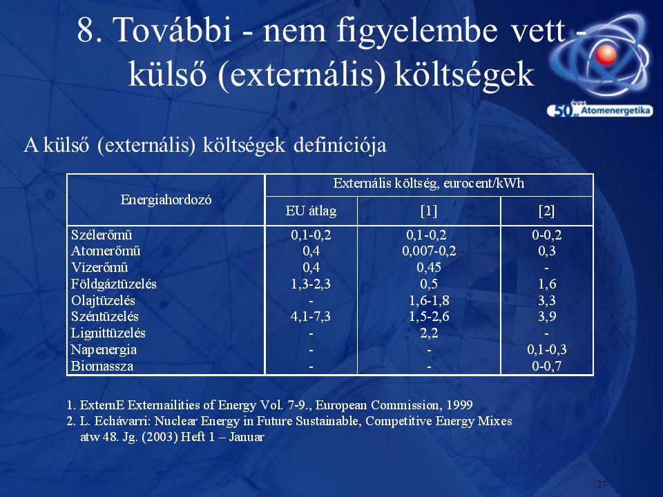 27 8. További - nem figyelembe vett - külső (externális) költségek A külső (externális) költségek definíciója