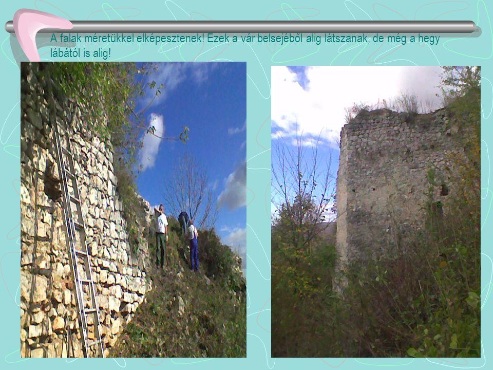 A falak méretükkel elképesztenek! Ezek a vár belsejéből alig látszanak, de még a hegy lábától is alig!